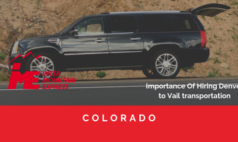 Importance Of Hiring Denver to Vail transportation