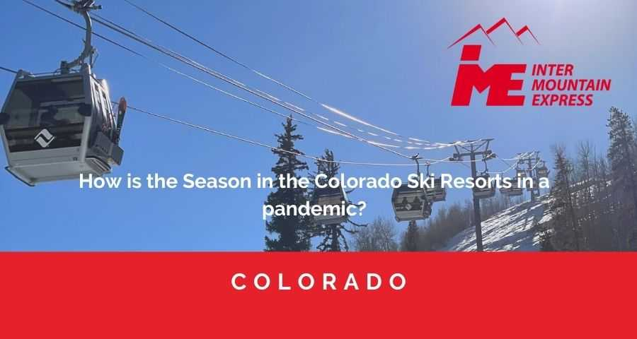 How is the Season in the Colorado Ski Resorts in a pandemic - Intermountain express - limo service - shuttle service - airport shuttle - airport limo - airport car service