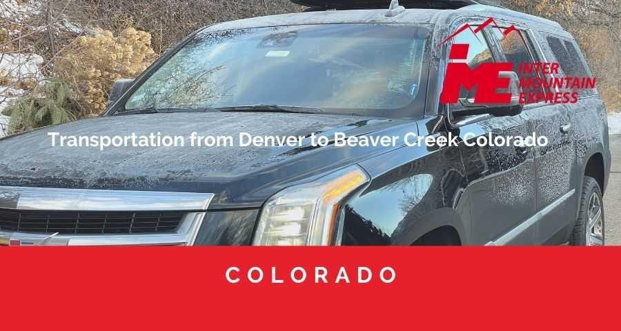 Transportation from Denver to Beaver Creek Colorado - Beaver Creek airport shuttle - Beaver Creek limo - Beaver creek transportation